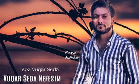 دانلود آهنگ آذربایجانی جدید Vuqar Seda به نام Nefesim